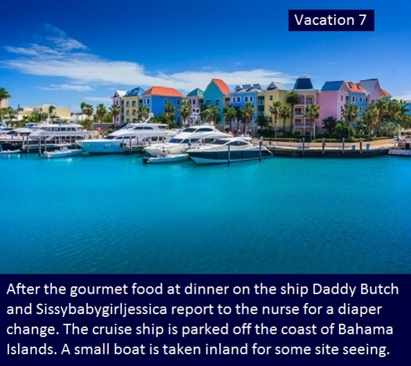 Vacation 1 - 14 - Daddy Butch and daughter Sissybabygirljessica take a cruise to the Bahama Islands., Daddy,Baby Girl,Diapers,Cross Dress,Cruise Ship , Adult Babies,Feminization,Identity Swap,Sissy Fashion,Wetting Without Diapers