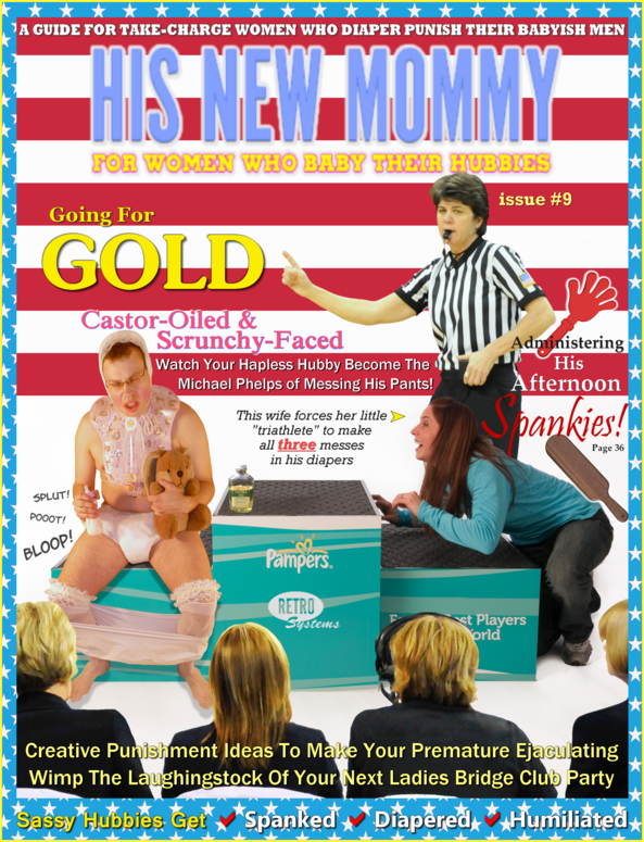 Pampers Olympics (His New Mommy Issue 9), fmatty,fanny matty,fanny mattie,Hubbies,hubbies.com,his new mommy,whap! magazine,women who administer punchment,nursery discipline,petticoat punishment, Adult Babies,Thumb Sucking,Feminization,Sissy Fashion,Spankings,Dominating Mistress Or Master