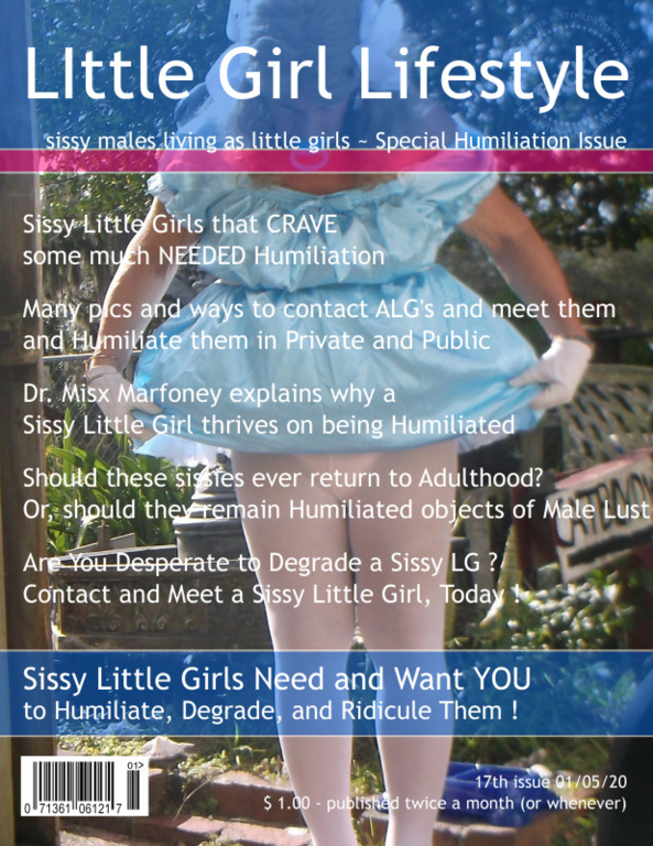 Issue 17 of Little Girl Lifestyle Magazine - sissy pansy graces the cover of issue 17, that is a special Humiliation Issue. The girls explain why the Crave and Need to be Humiliated for being a little girl, (some permanently, some against thier will, but all with same Needs, sissy,humiliation,adult little girl, Adult Babies,Feminization,Diaper Lovers
