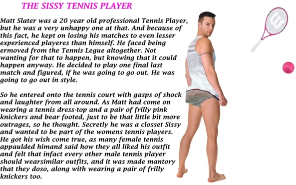 The Sissy Tennis Player - A Male Tennis Player decides to come out as beign a Sissy., tennis,sissy caption, Sissy Fashion