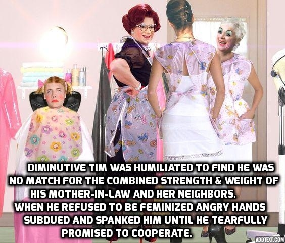 Mother-in-Law Domination - Diminutive man is forcibly feminized by mother-in-law and her neighbors., feminization spanking femdom, Feminization,Dominating Mistress Or Master,Spankings,Bad Boy To Good Girl